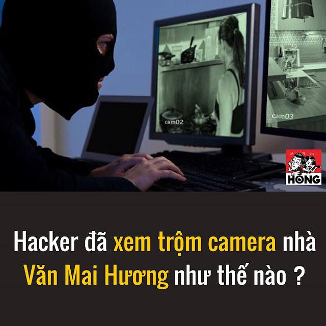 Văn Mai Hương đã bị hack Camera như thế nào? và đã bị theo dõi trong nhiều năm