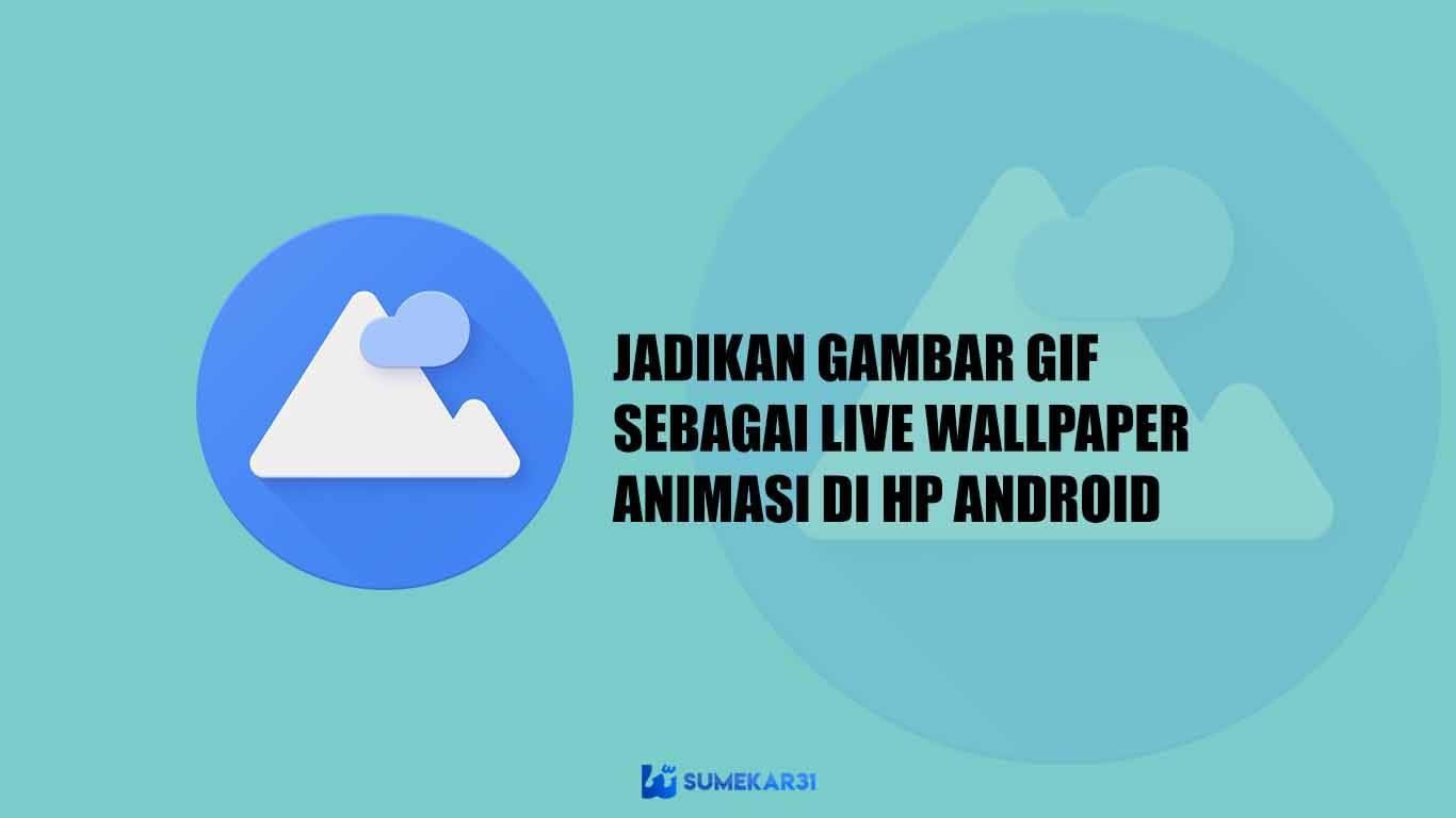 Trik Jadikan Gambar GIF sebagai Live Wallpaper Animasi di hp Android