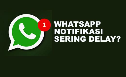 Solusi Pesan Chat Whatsapp (WA) Android Sering Telat Masuk & Notifikasi tidak ada