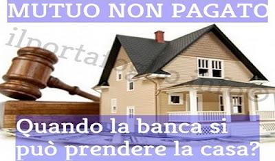 mutuo non pagato la banca può prendere la casa