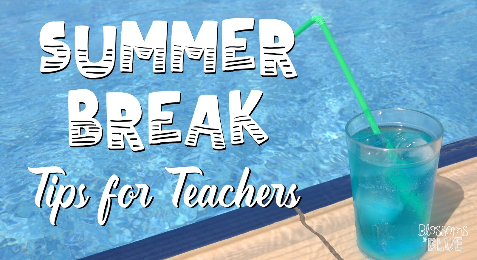 teacher to teacher tips for enjoying your summer break blossoms