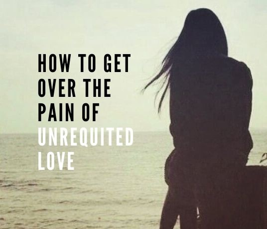 How To Get Over the Pain of Unrequited Love