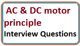 Common AC & DC motor principle  Interview Questions With Answers