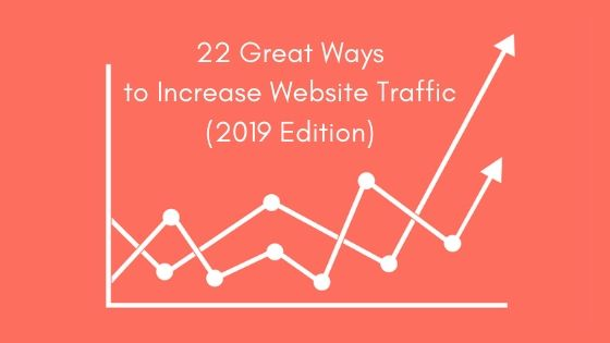 22 Great Ways to Increase Website Traffic (2019 Edition)