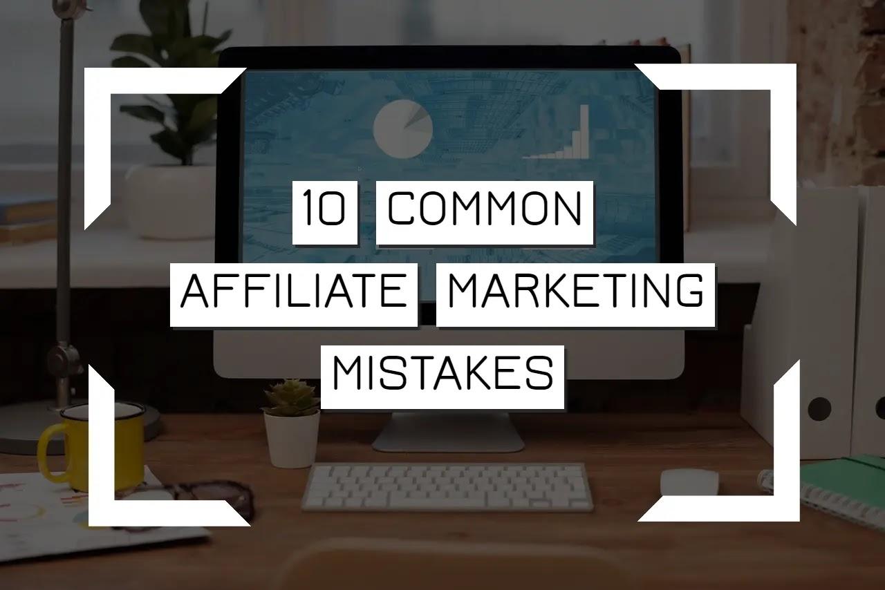 10 Common Affiliate Marketing Mistakes