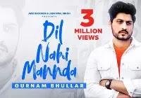 Gurnam Bhullar Dil Nahi Mannda Lyrics | Song Download