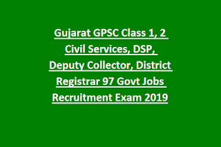 Gujarat GPSC Class 1, 2 Civil Services, DSP, Deputy Collector, District Registrar 97 Govt Jobs Online Recruitment Exam 2019