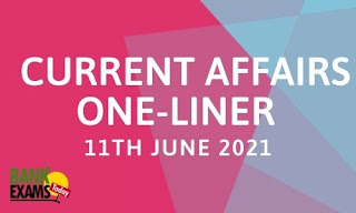 Current Affairs One-Liner: 11th June 2021