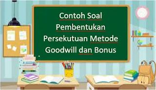Contoh Soal Pembentukan Persekutuan Metode Goodwill dan Bonus