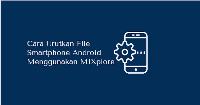cara urutkan file smatphone android mixplorer