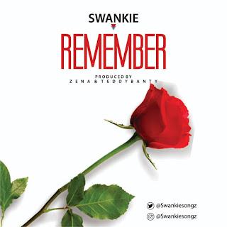 MUSIC: Swankie - Remember   @Swankiesongz