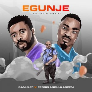 "SAMKLEF BRINGS EDRIS BACK WITH A NEW MUSIC ""EGUNJE"""
