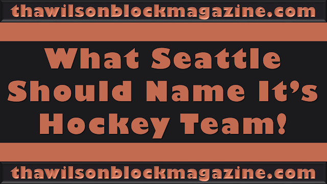 What Seattle Should Name It's Hockey Team! It's Settled!!!