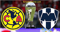 موعد مباراة كلوب أمريكا ومونتيري والقنوات الناقلة نهائي الدوري المكسيكي