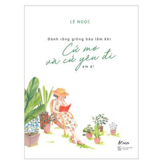 Đành Rằng Giông Bão Lắm Khi - Cứ Mơ Và Cứ Yêu Đi Em À ebook PDF-EPUB-AWZ3-PRC-MOBI