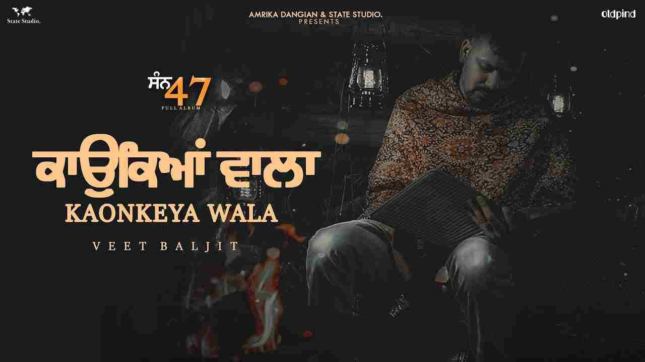 Kaonkeya wala lyrics San 47 Veet Baljit Punjabi Song