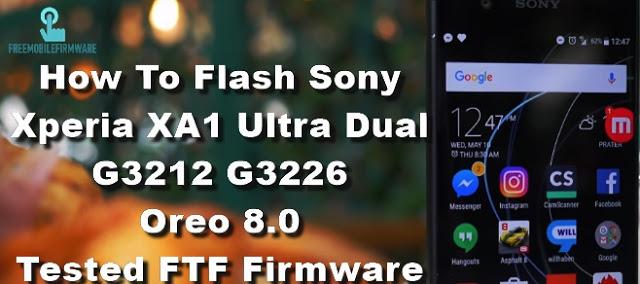 How To Flash Sony Xperia XA1 Ultra Dual G3212 G3226 Oreo 8.0 Tested FTF Firmware