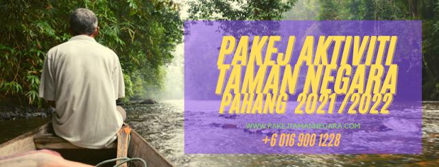 Pakej Taman Negara Pahang 2021 , Kuala Tahan 2022