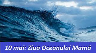 10 mai: Ziua Oceanului Mamă