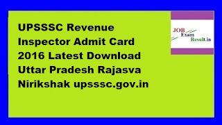 UPSSSC Revenue Inspector Admit Card 2016 Latest Download Uttar Pradesh Rajasva Nirikshak upsssc.gov.in