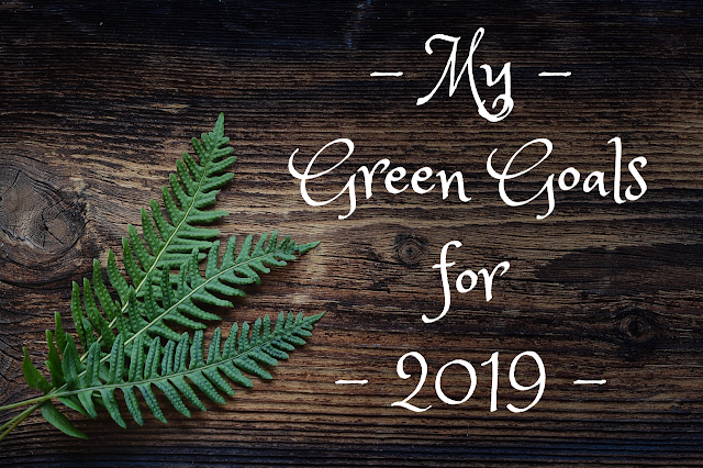A Green ad Rosie Life - My green goals for 2019