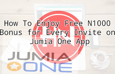 How To Enjoy Free N1000 Bonus for Every Invite on Jumia One App