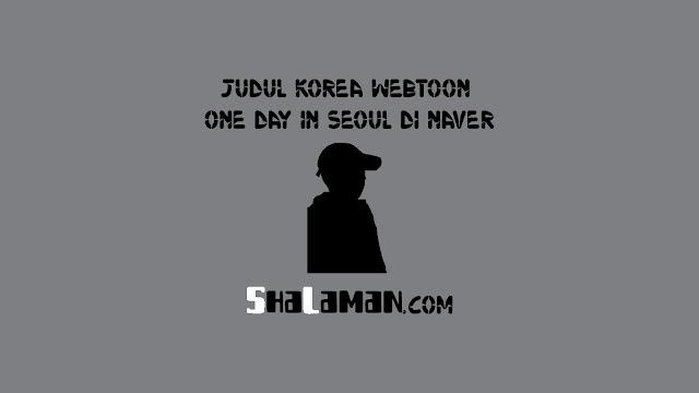 Judul Korea Webtoon One Day In Seoul di Naver