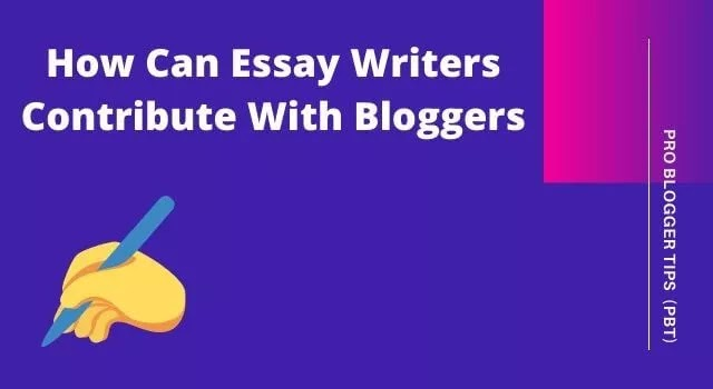 How Can Essay Writers Contribute With Bloggers