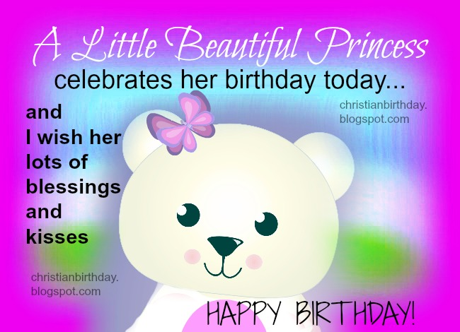 Happy Birthday for a Girl, a Little Princess. Free card, image, christian quotes for my daughter, niece, granddaughter, sister, baby. Free images for birthday little girl. Free bday card.