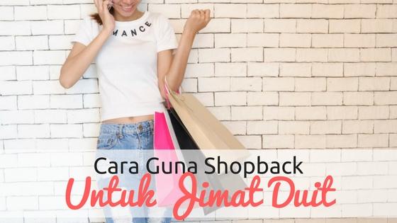 Cara Menggunakan Shopback Untuk Jimat Duit Membeli-belah Secara Online