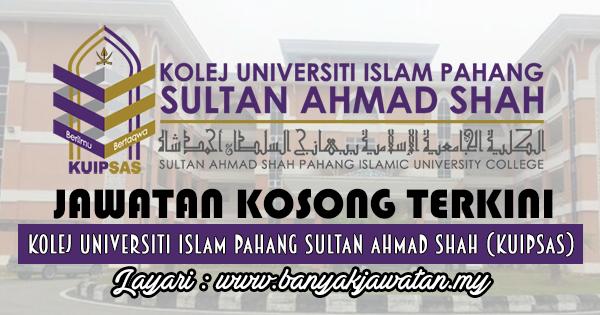 Jawatan Kosong 2017 di Kolej Universiti Islam Pahang Sultan Ahmad Shah (KUIPSAS) www.banyakjawatan.my