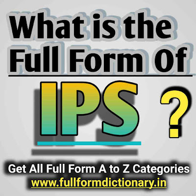 Full Form of IPS-IPS Meaning, what is the full form of ips, IPS Meaning, full form of mips, full form of ips in computer, full form of ips officer, full form of ips display, IPS Full Form - What is the Full form of IPS