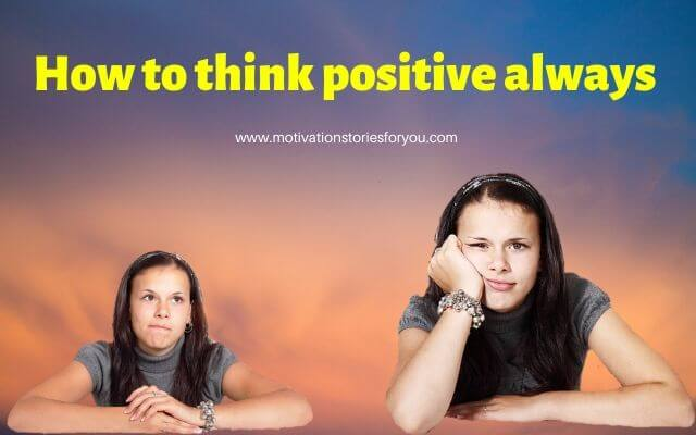 How to think positive always - motivational story in 2019-20