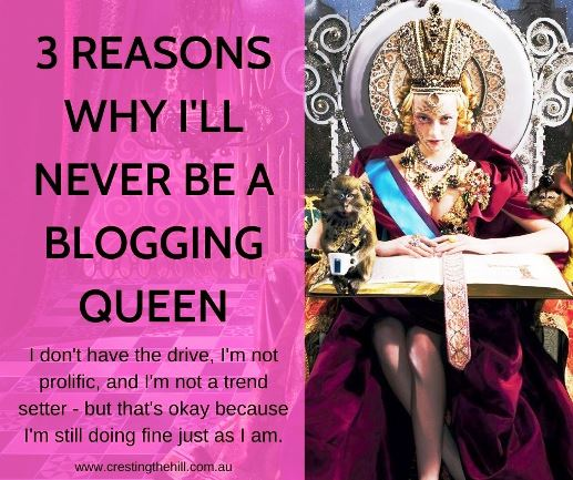 I'm no blogging queen - I don't have the drive, I'm not prolific, and I'm not a trend setter. But that's perfectly okay with me.