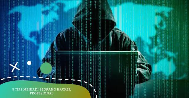 5 Tips Menjadi Seorang Hacker Profesional