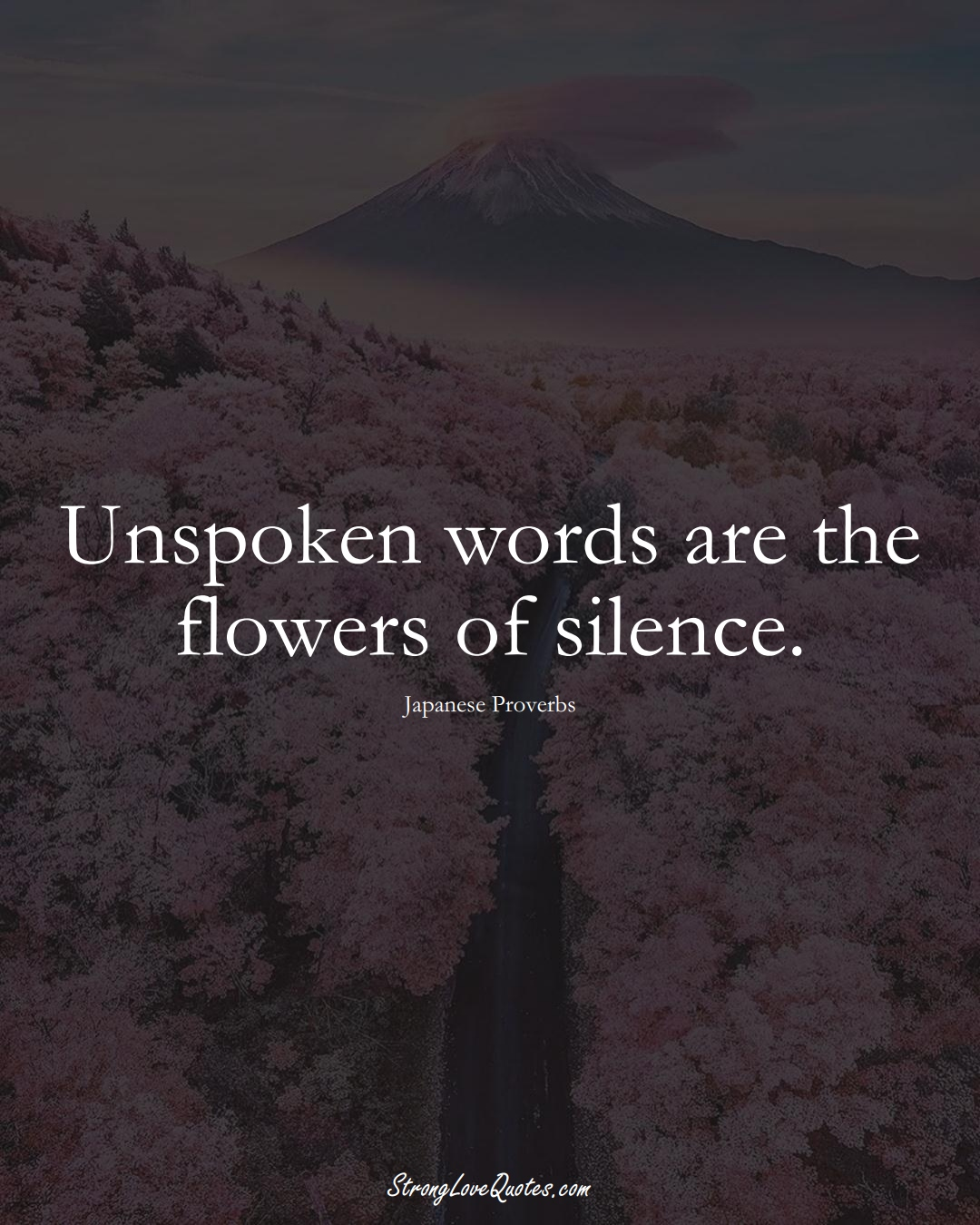 Unspoken words are the flowers of silence. (Japanese Sayings);  #AsianSayings