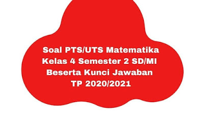 Soal PTS/UTS MATEMATIKA Kelas 4 Semester 2 Beserta Kunci Jawaban TP 2020/2021