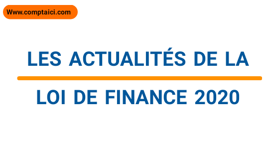 Les Actualités de la loi de finance 2020