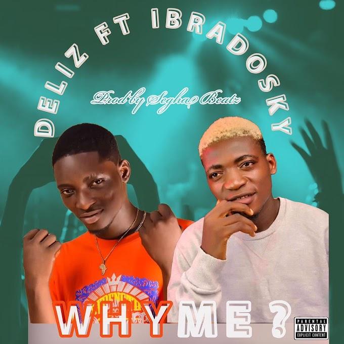Deliz ft ibradosky Why Me? Prod by Segha beatz