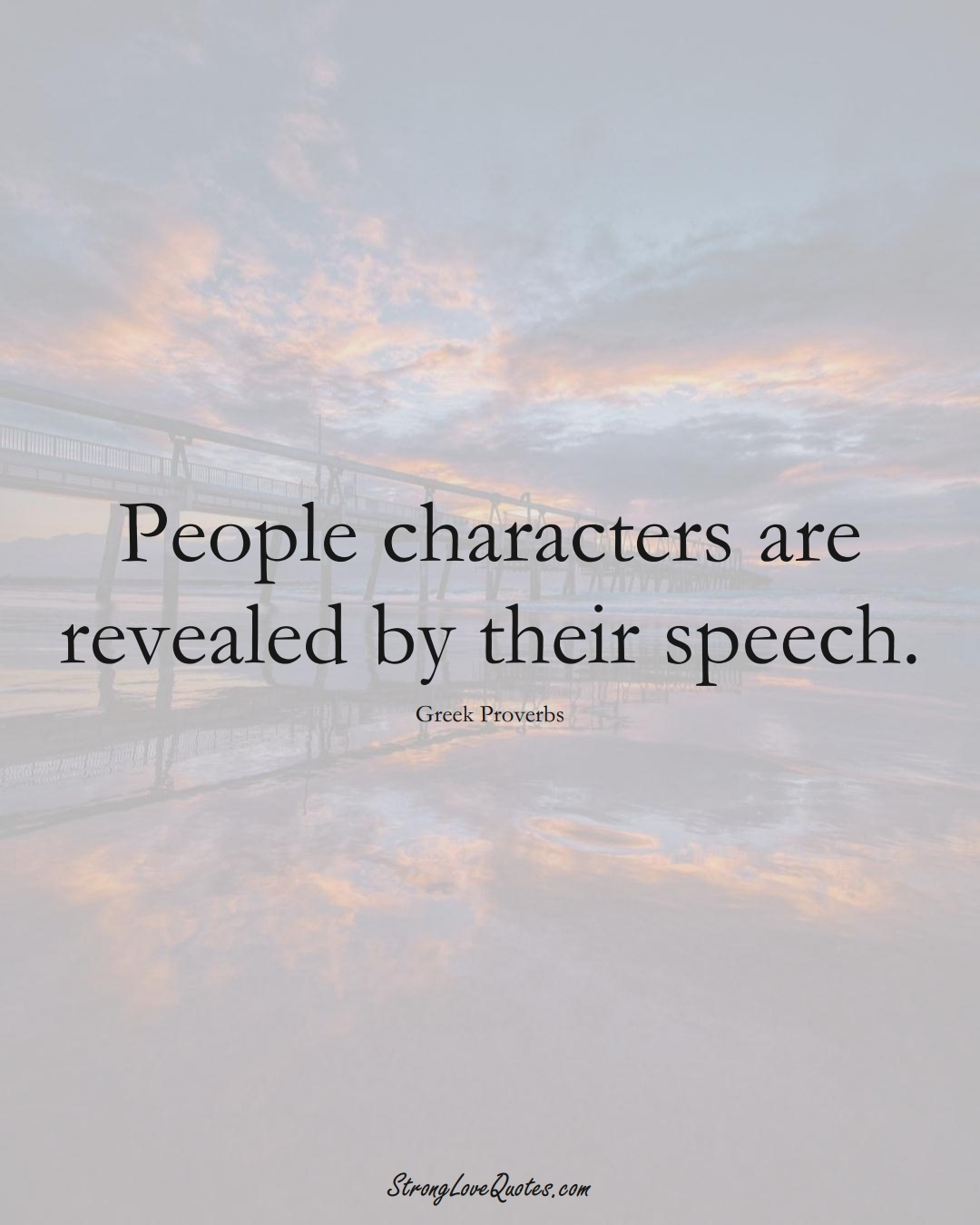 People characters are revealed by their speech. (Greek Sayings);  #EuropeanSayings