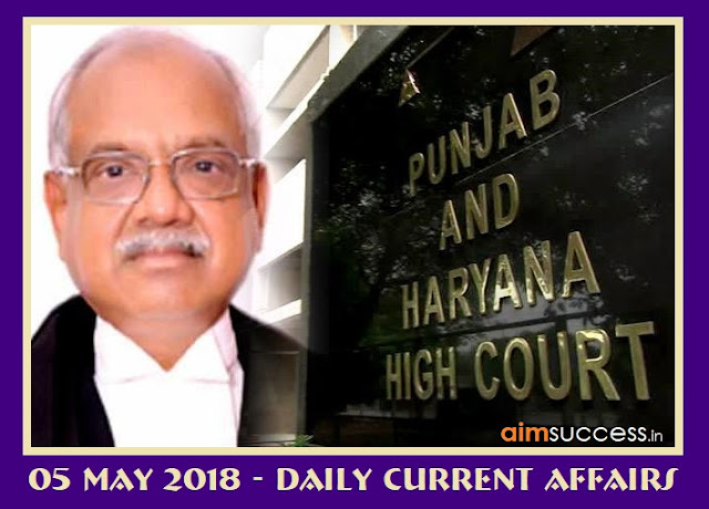 05 May 2018 - Daily Current Affairs Justice A K Mittal appointed acting chief justice of Punjab & Haryana HC