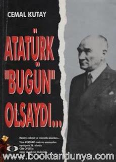 Cemal Kutay - Atatürk Bugün Olsaydı