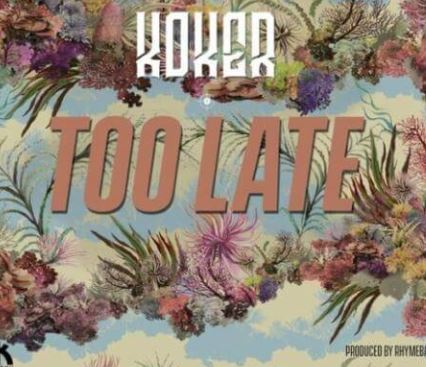 DOWNLOAD MP3: Koker - Too Late (prod. by Rhyme Bamz)