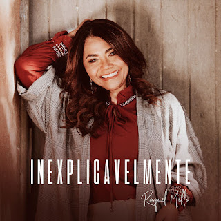 Baixar Música Gospel Inexplicavelmente - Raquel Mello Mp3