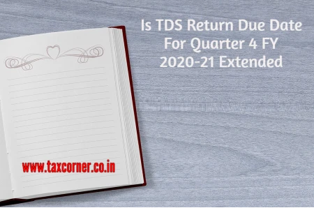 Is TDS Return Due Date For Quarter 4 FY 2020-21 Extended