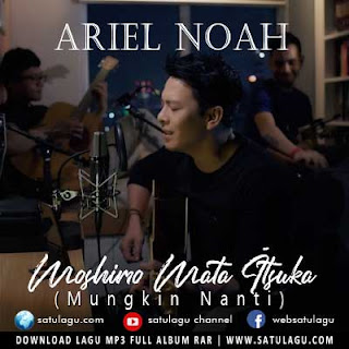 Download Lagu Ariel NOAH - もしもまたいつか Moshimo Mata Itsuka Mp3