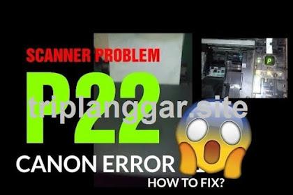 [LENGKAP] Cara Mengatasi Error P22 Pada Printer Canon Mp258 Dan Mp287