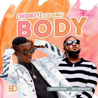"""[MUSIC] Chidokeyz – """"Body"""" ft. Ceeza Milli"""