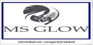 Lowongan Kerja MS Glow Sukabumi Terbaru