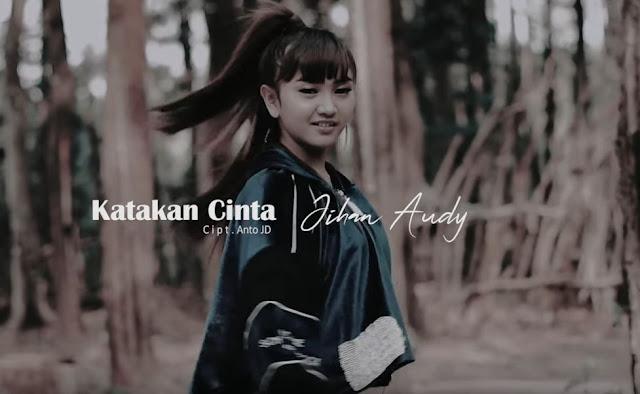 Lirik Lagu Katakan Cinta - Jihan Audy (2019)